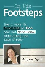 In His Footsteps : How I Gave My Todo List to God and Got More Done, More...