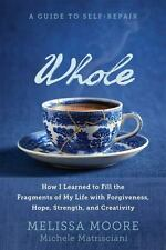 WHOLE: How I Learned to Fill the Fragments of My Life with Forgiveness, Hope, St