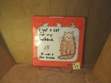 I Got A Cat For My Husband.  It Was A Fair Trade Wall Tile, Linda Greyson (Used)