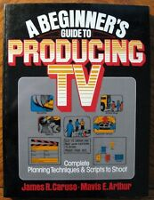 A Beginner's Guide to Producing TV: Complete Planning Techniques and Scripts ...