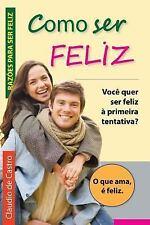 COMO Ser FELIZ : Você Quer Ser Feliz à Primeira Tentativa? by Claudio S....