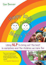 Happy Kids Happy You: Using NLP to Bring Out the Best in Ourselves and the Chil.