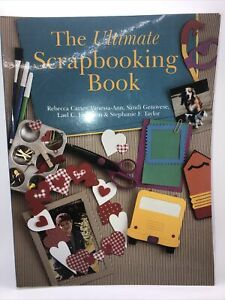 The Ultimate Scrapbooking Book by Stephanie F. Taylor, Rebecca Carter
