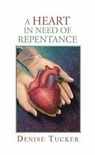 A Heart in Need of Repentance by Denise Tucker (2012, Paperback)