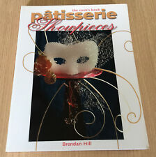 Brendan Hill - PATISSERIE SHOWPIECES - The Cook's Book - Confectionary - Sugar