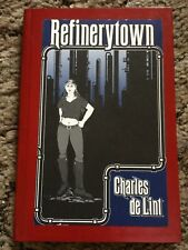 REFINERYTOWN Charles de Lint 1st ed 100 COPY SIGNED/LIMITED/NUMBERED HC fine OOP