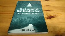 The Journey of One Buddhist Nun : Even Against the Wind by Sid Brown (2001, Pap…