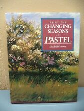 Paint the Changing Seasons in Pastel by Elizabeth Mowry (1995, Hardcover)