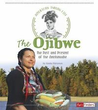 American Indian Life: The Ojibwe : The Past and Present of the Anishinaabe by...