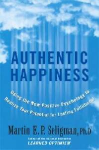 Authentic Happiness: Using the New Positive Psychology to Realize Yo - VERY GOOD