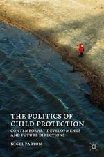 The Politics of Child Protection Contemporary Developments and ... 9781137269294