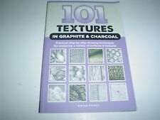 101 textures in graphite charcoal practical drawing techniques for rendering a variety of surfaces textures
