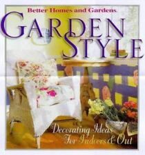 Garden Style : Decorating Ideas for Indoors and Out by Better Homes and Gardens