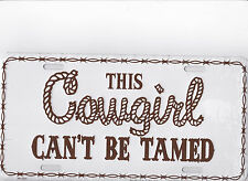 This COWGIRL Cant Be TAMED new metal license plate for Rodeo & Country Music fan