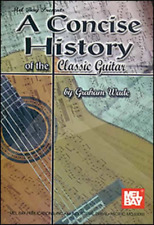 """MEL BAY """"A Concise History of the Classic Guitar"""" BOOK-BRAND NEW ON SALE-INFO"""