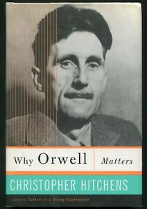 Why Orwell Matters by Christopher Hitchens (2002, Hardcover)