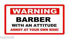 FUNNY  WARNING STICKER BARBER  WITH AN ATTITUDE ANNOY AT YOUR OWN RISK!