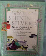 ALL MY SHINING SILVER Stories Of Values From Around the World Barbara Baumgarten