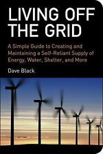 Living off the Grid Self Reliant Supply of Energy Water Shelter Survival Guide