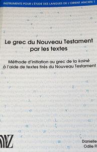 Le grec du Nouveau Testament par les textes Méthode d'initiation au grec de la