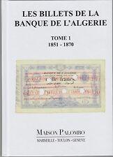 Les Billets de la Banque de l'Algérie TOME 1 1851-1870 Editions Maison Palombo