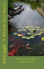 What the Heart Knows : Finding New Life in the Wake of Grief, Paperback by Ap.