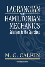 LAGRANGIAN AND HAMILTONIAN MECHANICS: SOLUTIONS TO THE EXERCISES by M G Calkin