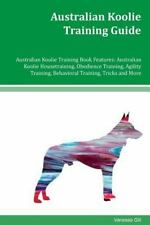 Australian Koolie Training Guide : Australian Koolie Housetraining, Obedience.