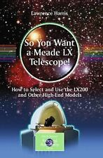 So You Want a Meade LX Telescope! : How to Select and Use the LX200 and Other...