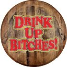 Whiskey Barrel Head Drink Up Bitches Beer Alcohol Party Shots Décor Bar Sign