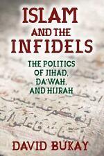Islam and the Infidels: The Politics of Jihad, Dawah, and Hijrah, , Bukay, David