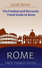 Rome : Free Things to Do - The Freebies and Discounts Travel Guide to Rome by...