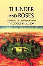 Thunder and Roses: Volume IV: The Complete Stories of Theodore Sturgeon NEW