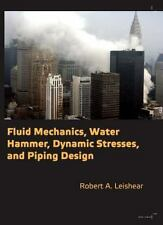 Fluid Mechanics, Water Hammer, Dynamic Stresses, And Piping Design: By Robert...