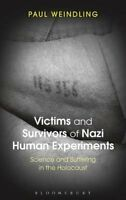 Victims and Survivors of Nazi Human Experiments: Science and Suffering in the...