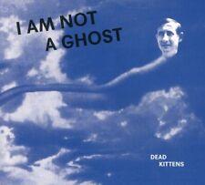 DEAD KITTENS - I AM NOT A GHOST   CD NEU