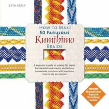 How to Make 50 Fabulous Kumihimo Braids : A Beginner's Guide to Making Flat...