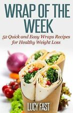 Wrap of the Week : 52 Quick and Easy Wraps Recipes for Healthy Weight Loss by...