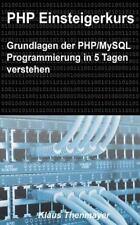 Php Einsteigerkurs : Grundlagen Der Php/Mysql Programmierung in 5 Tagen Verst.