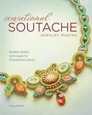 Sensational Soutache Jewelry Making: Braided Jewelry Techniques for 15 Statement