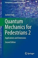 Quantum Mechanics for Pedestrians : Applications and Extensions, Paperback by...