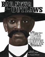 Bad News for Outlaws: The Remarkable Life of Bass Reeves, Deputy U. S.-ExLibrary
