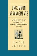 Uncommon Arrangement:7 Portraits of Married Life-London Literary Circle,K.Roiphe