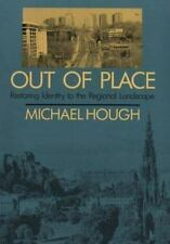 Out of Place: Restoring Identity to the Regional Landscape by Michael Hough 1992