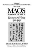 Mao's Road to Power: Revolutionary Writings, 1912-49: v. 4: The Rise and Fall of