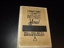 """Wedding Bridesmaid """"I Can't Say I Do without You!"""" Plaque by Mud Pie, NEW"""