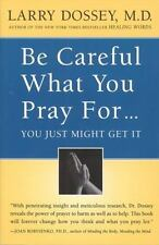 Be Careful What You Pray For... You Just Might Get It by Larry Dossey and...