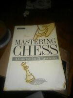 Mastering Chess : A Course in 21 Lessons