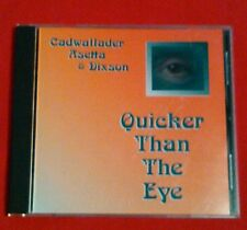 Quicker Than the Eye * by Cadwallader, Asetta & Dixson (CD, Jul-2005, Stanza)F/S