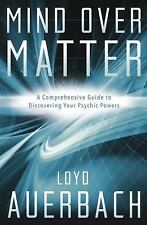 Mind Over Matter: A Comprehensive Guide to Discovering Your Psychic Powers, Auer